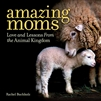Amazing Moms, Love and Lessons from the Animal Kingdom